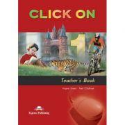 Curs limba engleză Click on 1 Manualul profesorului ( Editura: Express Publishing, Autor: Virginia Evans, Neil O Sullivan ISBN 978-1-84216-683-3 )