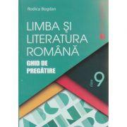 Limba si literatura romana ghid de pregatire pentru clasa a 9- a ( Editura: Niculescu, Autor: Rodica Bogdan ISBN 9786063800160 )