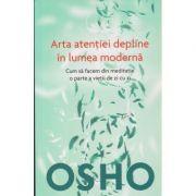 Arta atentiei depline in lumea moderna ( Editura: Litera, Autor: OSHO ISBN 978-606-33-0642-2 )