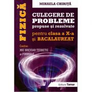 Fizica - Culegere de probleme propuse si rezolvate pentru clasa a X-a si bacalaureat ( editura: Tamar, autor: Mihaela Chirita, ISBN 978-606-8010-53-3 )
