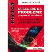 Fizica - Culegere de probleme propuse si rezolvate pentru clasa a IX-a si bacalaureat ( editura: Tamar, autor: Mihaela Chirita, ISBN 978-606-8010-52-6 )