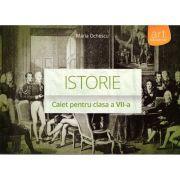 Istorie - caiet pentru clasa a VII-a ( editura: Art, autor: Maria Ochescu, ISBN 978-606-710-153-9 )