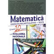 Matematica - exercitii recapitulative - teste - Vreau 10 la evaluarea nationala ( editura: Campion, autor: Marius Burtea, Georgeta Burtea, etc, ISBN 978-606-8323-85-5 )