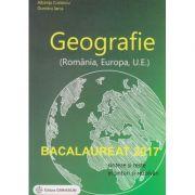 Geografie (Romania, Europa, U. E. ) sinteze si teste, enunturi si rezolvari Bacalaureat 2017 ( editura: Gimnasium, Albinita Costescu, Dumitru Iarca, ISBN 9789737992628 )