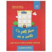 Ce poti face cu o carte, Caiet de lectura si scriere creativa clasa a VII -a ( Editura: Art Grup Editorial, Autor: marilena Serban, Madalina Vincene ISBN 978-606-710-034-1 )