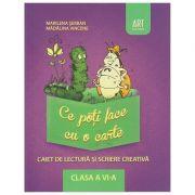 Ce poti face cu o carte, Caiet de lectura si scriere creativa clasa a VI a ( Editura: Art Grup Editorial, Autor: Marilena Serban, Madalina Vincene ISBN 978-606-710-033-4 )