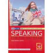 Speaking for the Bac Exam 300 de subiecte pentru probal orala ( Editura: Booklet. Autor: Ana-Maria Ghioc ISBN 978-606-590-372-2 )