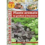 Plante aromate in gradina si bucatarie ( Editura: Casa, Autor: Megyeri Szabolcs, Liptai Zoltan ISBN 978-606-787-013-8 )
