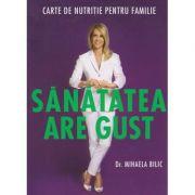 Sanatatea are gust Editia a II-a ( Editura: Curtea Veche, Autor: Dr. Mihaela Bilic ISBN 978-606-588-917-0 )