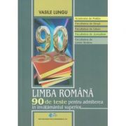 Limba romana 90 de teste pentru admiterea in invatamantul superior ( Editura: Didactica si pedagogica, Autor: Vasile Lungu, ISBN 978-606-31-0178-6 )