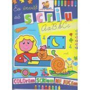 Eu invat sa scriu (coloram, scriem, ne jucam ) ( Editura: lizuka Educativ ISBN 978-606-8714-05-9 )