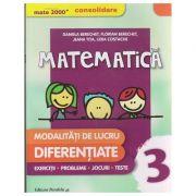 Matematica modalitati de lucru diferentiate clasa a 3 a CONSOLIDARE 2016 ( Editura: Paralela 45, Autor: Daniela Berechet, Florian Berechet, Jeana Tita, Lidia Costache ISBN 978-973-47-2240-2 )