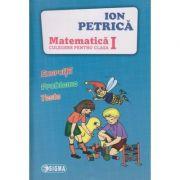 Matematica, culegere pentru clasa I ( Editura: Sigma, Autor: Ion Petrica ISBN 978-606-727-197-3 )