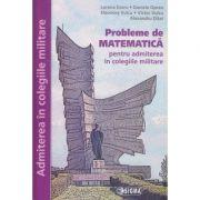 Probleme de matematica pentru admiterea in colegiile militare ( Editura: Sigma, Autor: Lorena Ezaru, Daniela Oprea, Eleonora Vulcu, Victor Vulcu ISBN 978-606-727-181-2 )