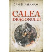 Calea Dragonului ( Editura: Paladin, Autor: Daniel Abraham ISBN 978-606-8673-17-2 )