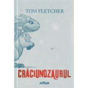 Craciunozaurul ( Editura: Arthur, Autor: Tom Fletcher ISBN 978-606-788-106-6 )