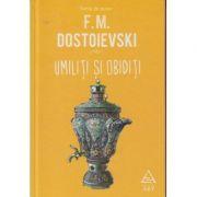 Umiliti si obiditi ( Editura: Art Grup Editorial, Autor: F. M. Dostoievschi ISBN 978-606-710-401-1 )
