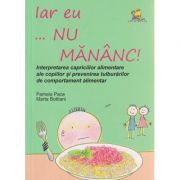 Iar eu... nu mananc! ( Editura: Lizuka Educativ, Autor: Pamela Pace, Marta Bottiani ISBN 978-606-8714-14-4 )