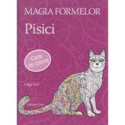 Magia Formelor Pisici Carte de colorat ( Editura: Casa, Autor: Olga Gre ISBN 978-963-278-486-1 )