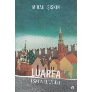 Luarea Ismailului ( Editura: Curtea Veche, Autor: Mihail Siskin ISBN 978-606-588-789-3 )