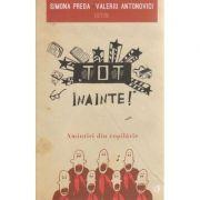 Tot inainte ( Amintiri din copilarie ) ( Editura: Curtea Veche, Autor: Simona Preda, Valeriu Antonivici ISBN 978-606-588-908-8 )
