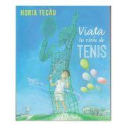 Viata in ritm de tenis ( Editura: Curtea Veche, Autor: Horia Tecau ISBN 978-606-588-920-0 )