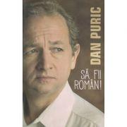 Sa fii roman ( Dan Puric ISBN 978-606-93718-2-4 )