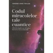 Codul miracolelor tale cuantice ( Editura: For You, Autor: Sandra Anne Taylor ISBN 978-606-639-093-4 )