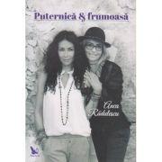 Puternica si frumoasa ( Editura: For You, Autor: Anca Radulescu ISBN 978-606-639-121-4 )