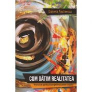Cum gatim realitatea ( Editura: Herald, Autor: Daniela Andreescu ISBN 978-973-111-635-8 )