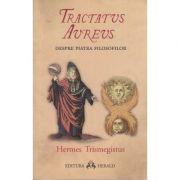 Tractatus Aureus / Despre piatra filosofilor ( Editura: Herald, Autor: Hermes Trismegistus ISBN 978-973-111-623-5 )