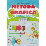 Metoda Grafica pe intelesul tuturor clasele 3-4 ( Editura: Nominatrix, Autor: Viorel-George Dumitru ISBN 9786069407493 )