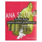 Ana si Lupul / Scufita Rosie pentru cititori profesionisti ( cu ilustratii )( Editura: Paralela 45, Autor: Francisca Stoenescu ISBN 978-973-47-2447-5 )