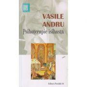 Psihoterapie isihasta ( Editura: Paralela 45, Autor: Vasile Andru ISBN 978-973-47-2406-2 )