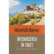 Intoarcerea in Tibet ( Editura: Polirom, Autor: Heinrich Harrer ISBN 9789734653584 )