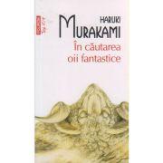 In cautarea oii fantastice ( Editura: Polirom, Autor: Haruki Murakami ISBN 978-973-46-2219-1 )