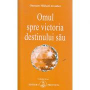 Omul spre victoria destinului sau ( Editura: Prosveta, Autor: Omraam Mikhael AivanhovISBN 978-606-8184-04-3 )