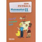 Culegere de matematica pentru clasa a II-a ( Editura: Sigma, Autor: Ion Petrica ISBN 978-606-727-200-0 )