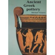 Ancient Greek pottery ( Editura: Outlet - carte liimba engleza, Autor: Michael Vichers ISBN 1-85444-114-0 )