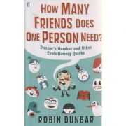 How many friends does one person need? ( Editura: Outlet - carte limba engleza, Autor: Robin Dunbar ISBN 9780571253425 )