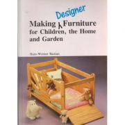 Making furniture for Children, the home and Garden ( Editura: Outlet - carte limba engleza, Autor: Hans-Werner Bastian ISBN 1-85486-111-5 )