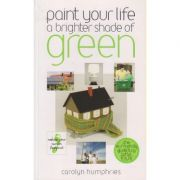 Paint your life a brighter shade of green ( Editura: Boon Books, Autor: Carolyn Humphries ISBN 978-0-572-03450-4 )