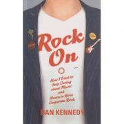 Rock on ( Editura: Outlet - carte limba engleza, Autor: Dan Kennedy ISBN 9781846551734 )