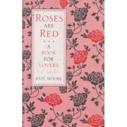 Roses are Red: A Book for Lovers (Editura: Michael O'Mara Books Limited, Autor: Kate Moore ISBN 9781843176237 )
