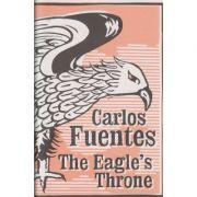 The Eagle s Throne ( Editura: Outlet - carte limba engleza, Autor: Carlos Fuentes ISBN 0-7475-7769-2 )