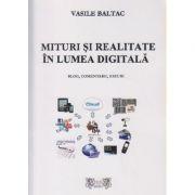 Mituri si realitate in lumea digitala ( Editura: Excel Books, Autor: Vasile Baltac ISBN 978-606-94101-1-0 )