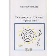In labirintul Uniunii ( o privire critica) ( Editura: Excel XXL Books, Autor: Cristina Vasiloiu ISBN 978-606-94101-2-7 )