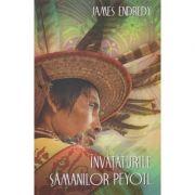 Invataturile Samanilor Peyotl ( Editura: Herald, Autor: James Endredy ISBN 978-973-111-628-0 )