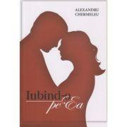 Iubind-o pe ea ( Autor: Alexandru Chermeleu ISBN 9789730207774 )