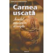 Carnea uscata / secretul mezelurilor de exceptie ( Editura: MAST, Autor: Gerd Wolfgand Sievers ISBN 978-606-649-075-7 )